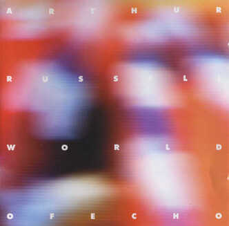 Chefs d'oeuvre oubliés # 73 : Arthur Russell - World of Echo (1986)