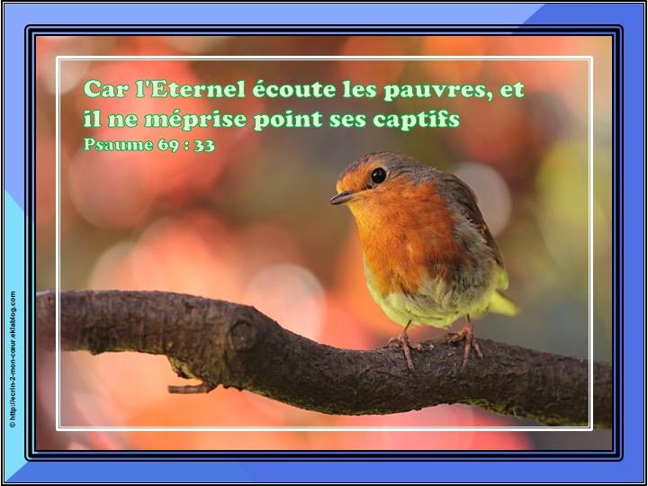 L'Eternel écoute les pauvres - Psaumes 69 : 33