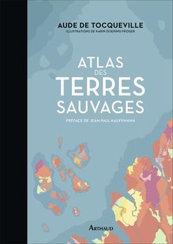 Atlas des terres sauvages - Aude de Tocqueville