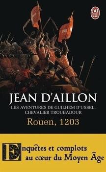 Les Aventures de Guilhem d'Ussel, chevalier troubadour, tome 6, Rouen, 1203 ; Jean d'Aillon