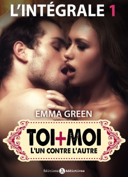 Toi + Moi : L'un contre l'autre (Intégral + Bonus) / Emma Green