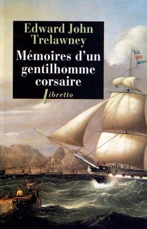 Mémoire d'un gentilhomme corsaire - Edward John Trelawney
