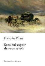 Sans nul espoir de vous revoir, Françoise PIRART
