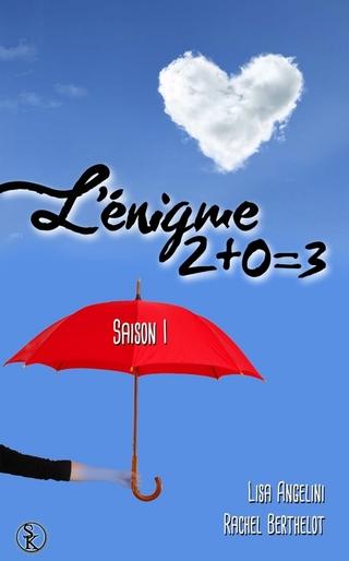 """""""L'énigme 2+0=3"""" Saison 1 de L.Angelini & R.Berthelot"""