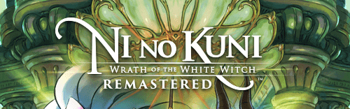 NEWS : Ni no Kuni Wrath of the White Witch™ Remastered daté*