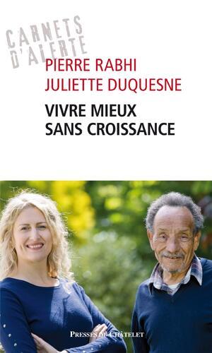 Vivre mieux sans croissance -  Pierre Rabhi ; Julie Duquesne