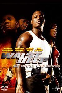 Waist Deep - Au Coeur Des Gangs : Un ancien taulard, libéré sur parole, replonge dans l'univers du crime lorsqu'il est victime d'un braquage en pleine rue. Sa voiture a été volée, mais chose plus grave, son fils était assis à l'intérieur. Il va tout mettre en oeuvre pour le retrouver. ...-----... Date de sortie initiale : 28 avril 2006  Année de production: 2009   Réalisateur: Vondie Curtis-Hall  Acteur: Tyrese Gibson, Tommy Abate, The Game  Genre: Policier, Thriller  Nationalité américain  Durée: 1h37 min