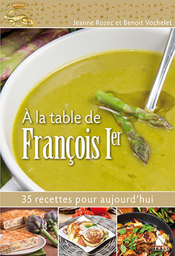 A la table de François Ier - Jeanne Rozec et Benoît Vochelet