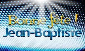 """Résultat de recherche d'images pour """"bonne fete baptiste"""""""