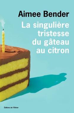 La singulière tristesse du gâteau au citron - Aimee Bender