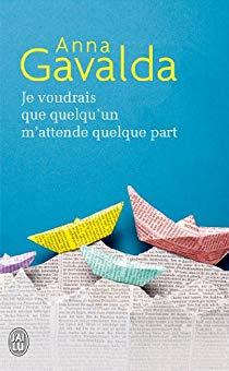 Je voudrais que quelqu'un m'attende quelque part par Gavalda