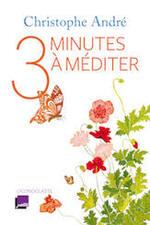 Trois minutes à méditer - Christophe André -
