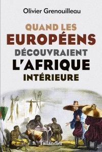 Quand les européens découvraient l'Afrique intérieure - Olivier Grenouilleau