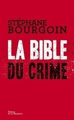 La Bible du Crime de Stéphane Bourgoin