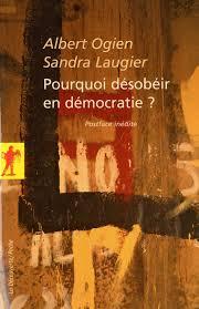 [2011-09-13] Albert OGIEN, Sandra LAUGIER, Pourquoi désobéir en démocratie ? [2010]