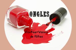 [Ongles] Routine+Vernis de fêtes !