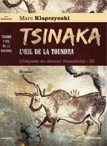 Tsinaka, l'œil de la toundra de Marc Klapczynski - L'Odyssée du dernier Néandertal, tome 3