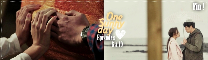 One sunny day - Episodes 6 à  10 FIN -