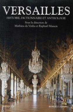 Versailles - Histoire, dictionnaire, anthologie - Mathieu da Vinha, Raphaël Masson