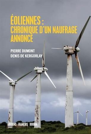Eoliennes : chronique d'un naufrage annoncé - Pierre Dumont - Denis de Kergorlay