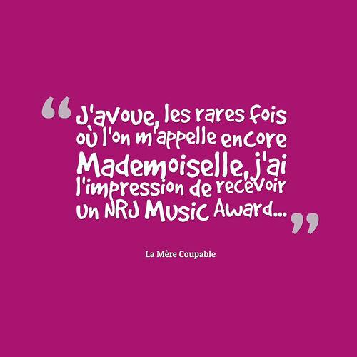 """Aveu N°41 : J'avoue, quand on me dit """"Mademoiselle"""", j'ai l'impression de recevoir un NRJ Music Award !"""