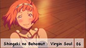 Shingeki no Bahamut : Virgin Soul 06