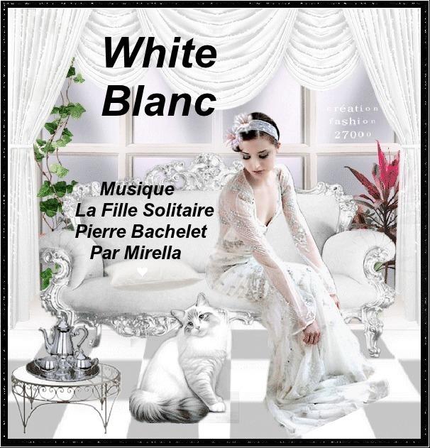 White Blanc   Musique La Fille Solitaire  Pierre Bachelet    Par Mirella