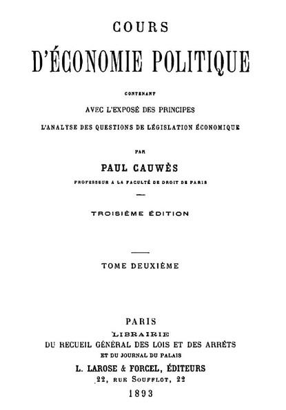 Paul Cauwès, Doyen de la Faculté de Droit de Paris de 1910 à 1913 : Cours d'Economie Politique, 3ème éd. 1893