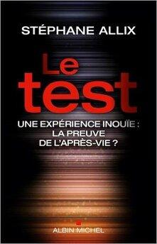 Le test : une expérience inouïe, la preuve de l'après vie ? de Stéphane Allix