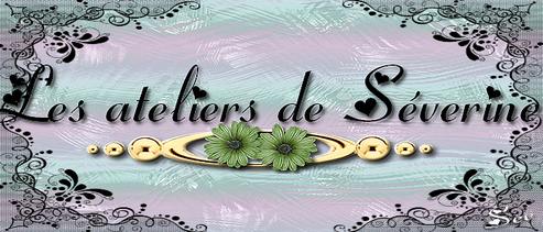 ♥♥♥ Atelier pour Séverine ♥♥♥