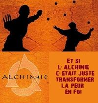 alchimie peur foi