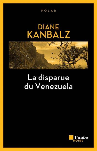 La disparue du Venezuela - Diane Kanbalz