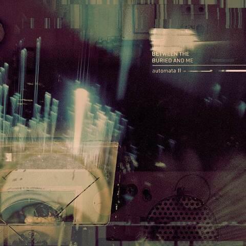 BETWEEN THE BURIED AND ME - L'album Automata II disponible en écoute intégrale
