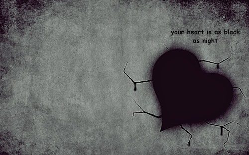 Your heart is as black as night