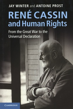 René Cassin and Human Rights. From the Great War to the Universal Declaration. Jay Winter and Antoine Prost