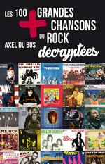 Les 100 plus grandes chansons du rock décryptées d'Axel Du Bus