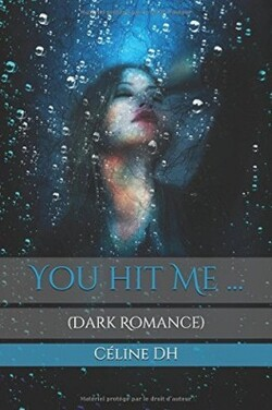 You hit me - Céline DH