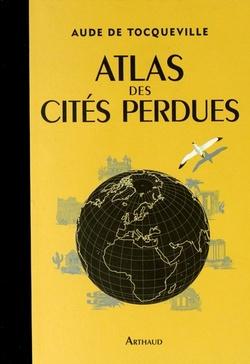 Atlas de scités perdues  -  Aude de Tocqueville