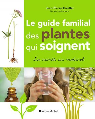 Le guide familial des plantes qui soignent - Jean-Pierre Théallet