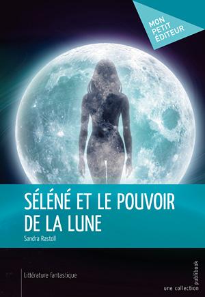 Sandra Rastoll, Séléné et le pouvoir de la lune