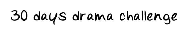 30 Days Drama Challenge