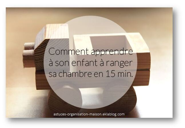 comment apprendre son enfant ranger sa chambre en 15 min astuces organisation maison. Black Bedroom Furniture Sets. Home Design Ideas
