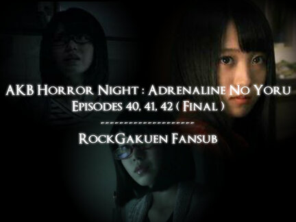 AKB Horror Night : Adrenaline No Yoru Ep 40 à 42 ( Final )