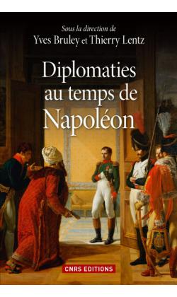 Diplomaties au temps de Napoléon - Yves Bruley- Thierry Lentz