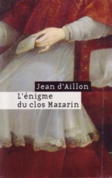 Les Enquêtes de Louis Fronsac, tome 7, L'Enigme du Clos Mazarin ; Jean d'Aillon