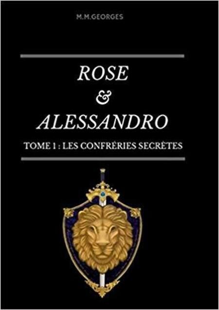 Rose & Alessandro, Tome 1: Les confréries secrètes