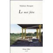 Le mot frère - Stéphane Bouquet -