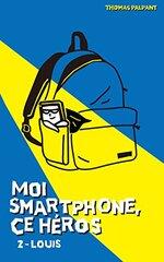 Moi, smartphone ce héros, tome 2 Louis de Thomas Palpant
