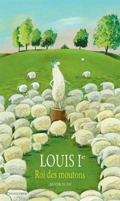 Olivier Tallec : Louis 1er Roi des moutons