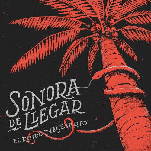Sonora De Llegar - El Ruido Necesario (2018) [Reggae Ska Punk]